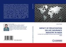 IMPACT OF PRIVATIZATION ON LIFE INSURANCE INDUSTRY IN INDIA kitap kapağı