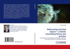 Couverture de Refocussing and God Spaces™ a holistic counselling theory and practice