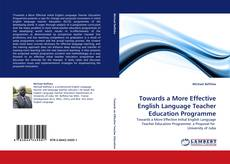 Couverture de Towards a More Effective English Language Teacher Education Programme