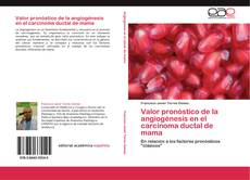 Portada del libro de Valor pronóstico de la angiogénesis en el carcinoma ductal de mama