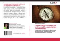 Bookcover of Cómo buscan información en Internet los estudiantes universitarios