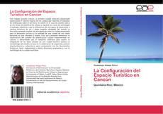 Bookcover of La Configuración del Espacio Turístico en Cancún