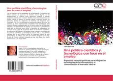 Bookcover of Una política científica y tecnológica con foco en el empleo