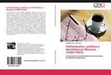 Couverture de Intelectuales, política e identidad en Rosario (1880-1925)