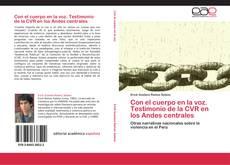Capa do livro de Con el cuerpo en la voz. Testimonio de la CVR en los Andes centrales