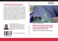 Portada del libro de Producción de clones de yuca con raíces de valor comercial elevado