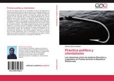 Portada del libro de Práctica política y clientelismo