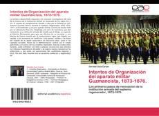 Bookcover of Intentos de Organización del aparato militar Guzmancista, 1873-1876