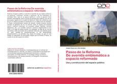 Bookcover of Paseo de la Reforma      De avenida emblemática a espacio reformado