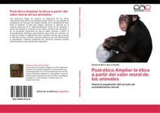 Bookcover of Post-ética.Ampliar la ética a partir del valor moral de los animales