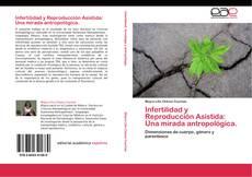 Infertilidad y Reproducción Asistida: Una mirada antropológica. kitap kapağı