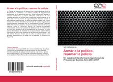Bookcover of Armar a la política, rearmar la policía