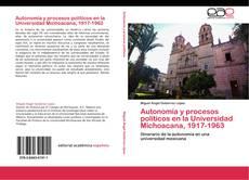 Copertina di Autonomía y procesos políticos en la Universidad Michoacana, 1917-1963