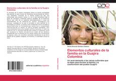 Bookcover of Elementos culturales de la familia en la Guajira Colombia