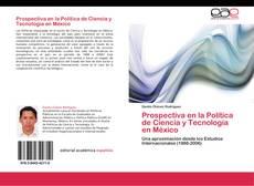 Bookcover of Prospectiva en la Política de Ciencia y Tecnología en México