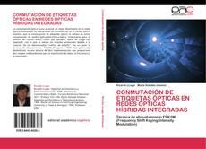 Bookcover of CONMUTACIÓN DE ETIQUETAS ÓPTICAS EN REDES ÓPTICAS HÍBRIDAS INTEGRADAS