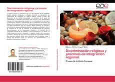 Bookcover of Discriminación religiosa y procesos de integración regional.