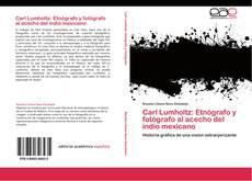 Carl Lumholtz: Etnógrafo y fotógrafo al acecho del indio mexicano的封面
