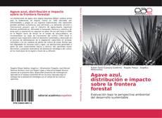 Bookcover of Agave azul, distribución e impacto sobre la frontera forestal