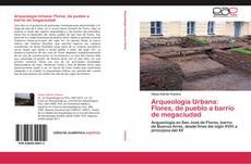 Portada del libro de Arqueología Urbana: Flores, de pueblo a barrio de megaciudad