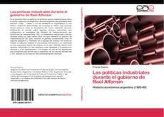 Bookcover of Las políticas industriales durante el gobierno de Raúl Alfonsín