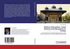Bookcover of History Education, Local History and Museums in Turkey