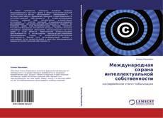 Bookcover of Международная охрана интеллектуальной собственности