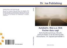 Buchcover von Autobahn. Was u.a. Dirk Fischer dazu sagt
