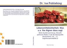 Bookcover of Lebensmittelsicherheit. Was u.a. Ilse Aigner dazu sagt