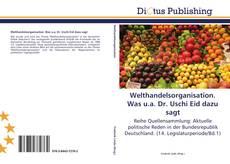 Bookcover of Welthandelsorganisation. Was u.a. Dr. Uschi Eid dazu sagt