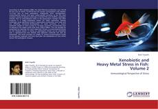 Bookcover of Xenobiotic and  Heavy Metal Stress in Fish:  Volume 2