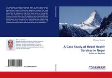 Bookcover of A Case Study of Rebel Health Services in Nepal