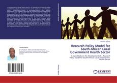 Bookcover of Research Policy Model for South African Local Government Health Sector