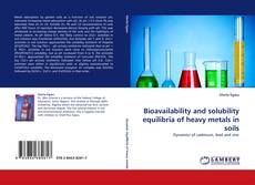 Bookcover of Bioavailability and solubility equilibria of heavy metals in soils