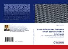 Bookcover of Nano scale pattern formation by ion beam irradiation techniques