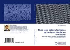 Portada del libro de Nano scale pattern formation by ion beam irradiation techniques