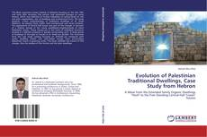 Couverture de Evolution of Palestinian Traditional Dwellings, Case Study from Hebron