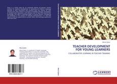 Copertina di TEACHER DEVELOPMENT FOR YOUNG LEARNERS