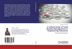 Bookcover of A critical study of Total Quality Management in Engineering Industries