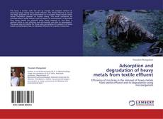 Bookcover of Adsorption and degradation of heavy metals from textile effluent