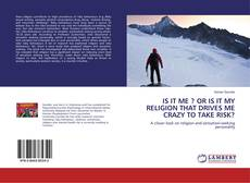 Portada del libro de IS IT ME ? OR IS IT MY RELIGION THAT DRIVES ME CRAZY TO TAKE RISK?
