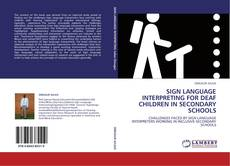 Bookcover of SIGN LANGUAGE INTERPRETING FOR DEAF CHILDREN IN SECONDARY SCHOOLS