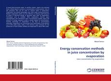 Bookcover of Energy conservation methods in juice concentration by evaporation