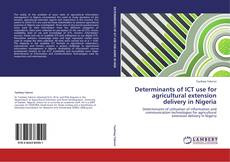 Bookcover of Determinants of ICT use for agricultural extension delivery in Nigeria