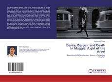 Bookcover of Desire, Despair and Death In Maggie: A girl of the street