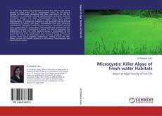Couverture de Microcystis: Killer Algae of Fresh water Habitats