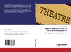 Bookcover of Theatre Translation Is All About Interpretation