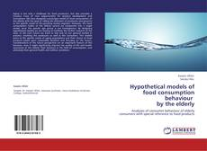 Bookcover of Hypothetical models of food consumption behaviour by the elderly