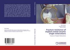 Bookcover of Fracture resistance of implant metal-ceramic single restorations