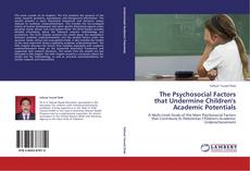 The Psychosocial Factors that Undermine Children's Academic Potentials的封面